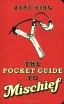 The Pocket Guide to Mischief - Bart King, Brenda Brown