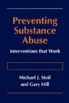 Preventing Substance Abuse: Interventions That Work - Michael J. Stoil, Gary Hill