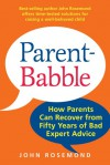 "Parent-Babble: How the ""Experts"" Ruined Parenting in America and What You Can Do About It - John Rosemond"