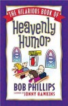 The Hilarious Book of Heavenly Humor - Bob Phillips, Jonny Hawkins