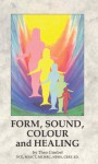 Form, Sound, Colour And Healing - Theo Gimbel, George Trevelyan