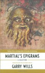 Martial's Epigrams: A Selection - Marcus Valerius Martialis, Garry Wills