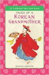 Tales of a Korean Grandmother: 32 Traditional Tales from Korea - Frances Carpenter
