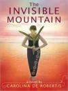 The Invisible Mountain (Audio) - Carolina De Robertis, Christine Avila