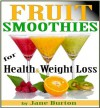 Fruit Smoothie Recipes: Weight Loss Smoothies for Optimum Health. Quick & Easy Detox, Low Sugar, Low Fat Smoothies (Breakfast Smoothies: Quick and Easy ... Book. Healthy Smoothies for Kids & Adults!) - Jane Burton