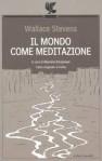 Il mondo come meditazione - Wallace Stevens, Massimo Bacigalupo