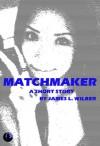 Matchmaker: A Short Story - James L. Wilber