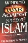 Winning the War Against Radical Islam - Robert A. Morey