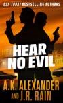 Hear No Evil - A.K. Alexander, J.R. Rain