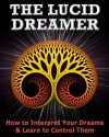 The Lucid Dreamer: How to Interpret Your Dreams and Learn to Control Them - Nick Stephenson