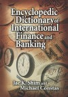 Encyclopedic Dictionary of International Finance and Banking - Jae K. Shim