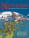 The Big Book of Canada: Exploring the Provinces and Territories - Christopher Moore, Bill Slavin, Janet Lunn