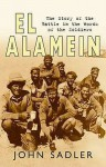 El Alamein 1942: The Story of the Battle in the Words of the Soldiers - John Sadler