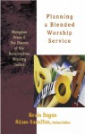 Planning A Blended Worship Service (Abingdon Press & The Church Of Resurrection Ministry Guides) - Adam Hamilton, Kevin Bogan