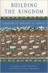 Building the Kingdom: A History of Mormons in America - Claudia Lauper Bushman, Richard L. Bushman