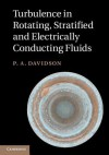 Turbulence in Rotating, Stratified and Electrically Conducting Fluids - P.A. DAVIDSON