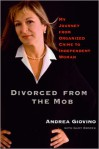 Divorced from the Mob: My Journey from Organized Crime to Independent Woman - Andrea Giovino, Gary Brozek