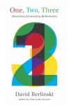One, Two, Three: Absolutely Elementary Mathematics - David Berlinski