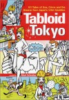 Tabloid Tokyo: 101 Tales of Sex, Crime and the Bizarre from Japan's Wild Weeklies - Geoff Botting, Michael Hoffman, Ryann Connell, Hirosuke Ueno