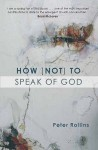 How (Not) To Speak Of God - Peter Rollins