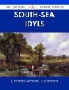 South-Sea Idyls - The Original Classic Edition - Charles Warren Stoddard
