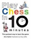 Play Chess in 10 Minutes: The Quickest Way to Learn the Game - Brian Byfield, Gray Jolliffe