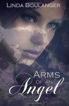Arms of an Angel - Linda Boulanger, Laura J. Miller