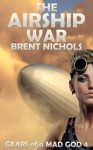 The Airship War - Brent Nichols