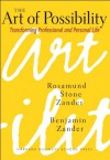 The Art of Possibility: Transforming Professional and Personal Life - Rosamund Stone Zander