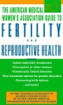 American Medical Women's Association Guide to Fertility and Reproductive Health - American Medical Association, Roselyn Payne, Susan Cobb Stewart