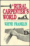 A Rural Carpenter's World: The Craft in a Nineteenth-Century New York Township (American Land and Life Series) - Wayne Franklin
