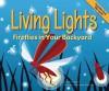 Living Lights: Fireflies in Your Backyard - Nancy Loewen