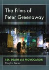 The Films of Peter Greenaway: Sex, Death and Provocation - Douglas Keesey