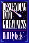 Descending Into Greatness - Bill Hybels, Rob Wilkins