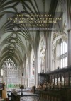 The Medieval Art, Architecture and History of Bristol Cathedral: An Enigma Explored - Jon Cannon, Beth Williamson