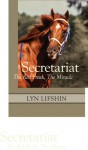 Secretariat: The Red Freak, The Miracle - Lyn Lifshin