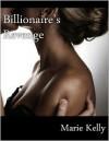 Billionaire's Revenge - Marie Kelly