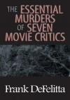 The Essential Murders Of Seven Movie Critics - Frank DeFelitta