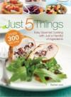 Just 5 Things: Gourmet Cooking with Just a Handful of Ingredients - Rachel Lane