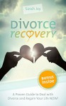 Divorce Recovery: Proven Strategies for Divorce Recovery and Dealing with Divorce: The Fastest Way To Deal With Divorce And Set Up A Bright Future! (Divorce ... - Coping and Dealing with Divorce Book 1) - Sarah Joy, Divorce, Recovery, Dating