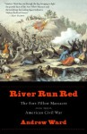 River Run Red: The Fort Pillow Massacre in the American Civil War - Andrew Ward