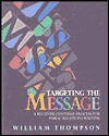 Targeting the Message: A Receiver-Centered Process for Public Relations Writing - William Thompson