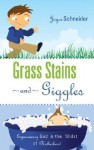 Grass Stains and Giggles: Experiencing God in the Midst of Motherhood - Joyce Schneider