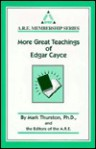 More Great Teachings of Edgar Cayce - Mark Thurston, Mark A. Thurston