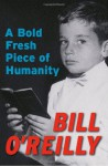 A Bold Fresh Piece of Humanity - Bill O'Reilly