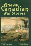 Great Canadian War Stories - Muriel Whitaker, Peter Stursberg, Timothy Findley, Charles Yale Harrison, Will R. Bird, Peregrine Acland, Thomas H. Raddall, Louis Caron, Hugh Garner, Max Braithwaite, Edward Meade, Joy Kogawa, Agnes Newton Keith, Colin Mcdougall, Ralph Allen, Earle Birney, Roch Carrier