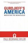 Gurdjieff's America: Mediating The Miraculous (Gurdjieff Related Books) - Paul Taylor
