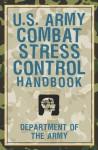 U.S. Army Combat Stress Control Handbook - U.S. Department of the Army