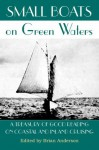 Small Boats on Green Waters: A Treasury of Good Reading on Coastal and Inland Cruising - Brian Anderson