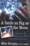 A Smile as Big as the Moon: A Teacher, His Class, and Their Unforgettable Journey - Mike Kersjes, Joe Layden